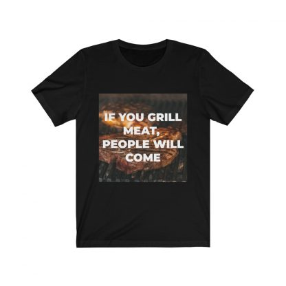 If You Grill Meat, People Will Come Black T-Shirt
