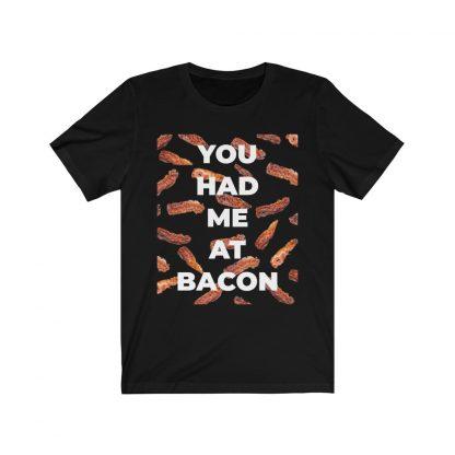 You Had Me At Bacon Black T-Shirt