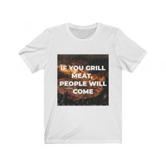 If You Grill Meat, People Will Come White T-Shirt
