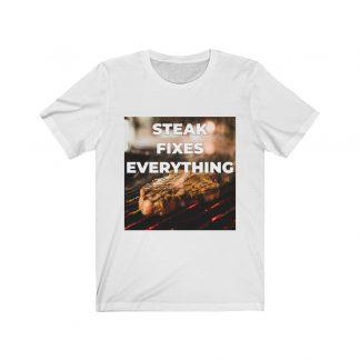 Steak Fixes Everything White T-Shirt