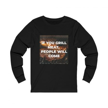 If You Grill Meat, People Will Come Black Long-Sleeve T-Shirt