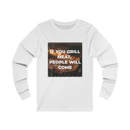 If You Grill Meat, People Will Come White Long-Sleeve T-Shirt