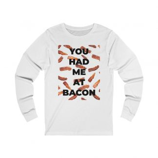 You Had Me At Bacon White Long-Sleeve T-Shirt