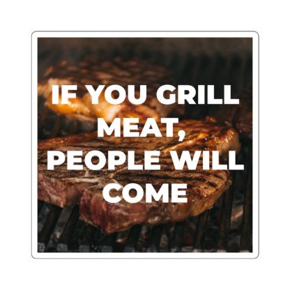 If You Grill Meat, People Will Come Sticker