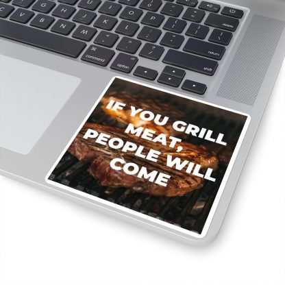 If You Grill Meat, People Will Come Sticker On Laptop