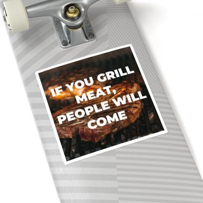 If You Grill Meat, People Will Come Sticker On Skateboard