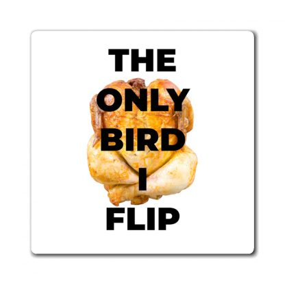 The Only Bird I Flip Magnet