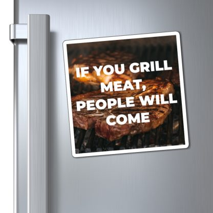 If You Grill Meat, People Will Come Magnet On Fridge