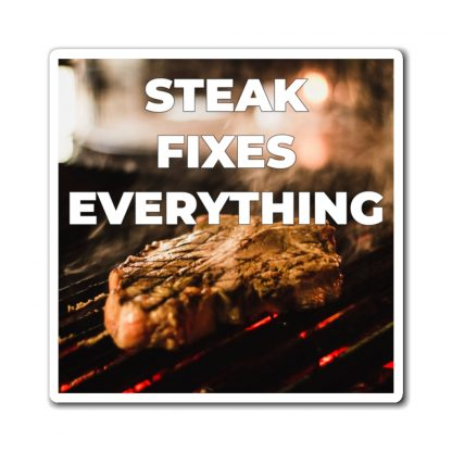 Steak Fixes Everything Magnet
