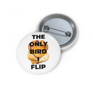 The Only Bird I Flip Pin Button
