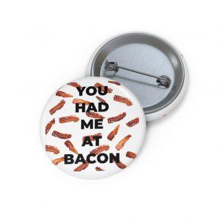 You Had Me At Bacon Pin Button