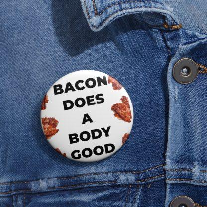 Bacon Does A Body Good Pin Button On A Shirt
