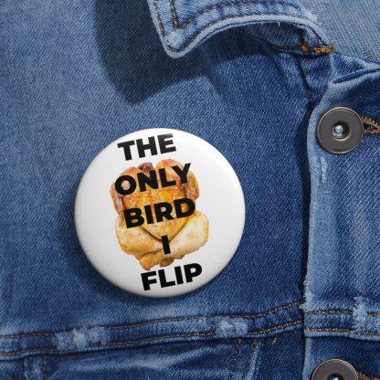 The Only Bird I Flip Pin Button On Shirt