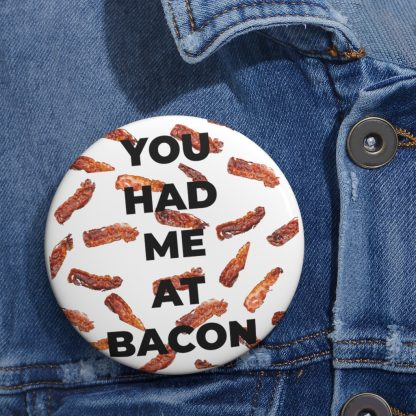 You Had Me At Bacon Pin Button On Shirt