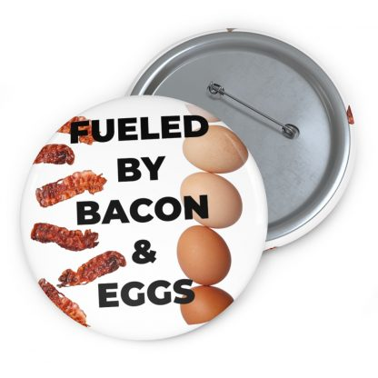 Fueled By Bacon & Eggs Pin Button