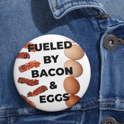 Fueled By Bacon & Eggs Pin Button On Shirt