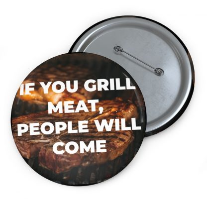 If You Grill Meat, People Will Come Pin Button