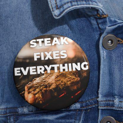 Steak Fixes Everything Pin Button On Shirt