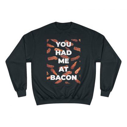 You Had Me At Bacon Black Sweatshirt