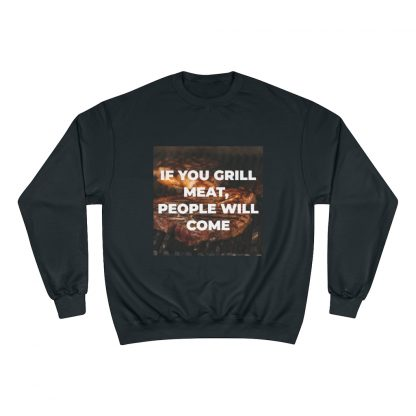 If You Grill Meat, People Will Come Black Sweatshirt