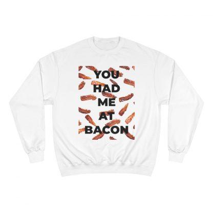 You Had Me At Bacon White Sweatshirt