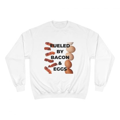Fueled By Bacon & Eggs White Sweatshirt