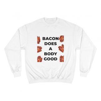 Bacon Does A Body Good White Sweatshirt