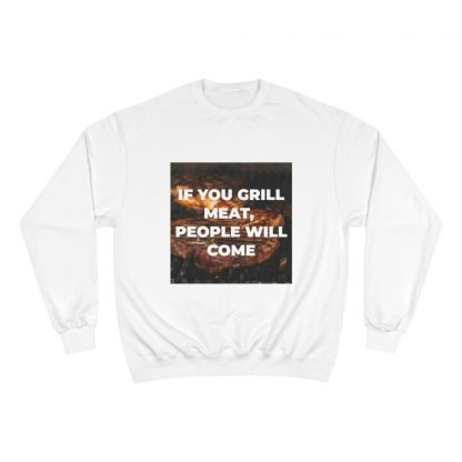 If You Grill Meat, People Will Come White Sweatshirt